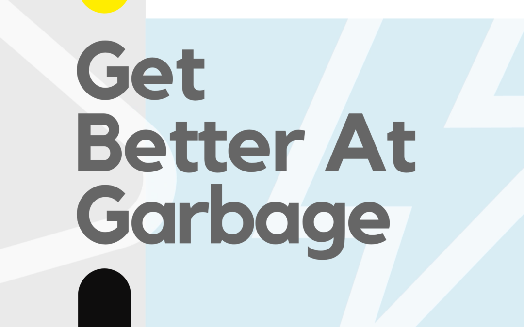 Get Better At Garbage Podcast Launching May 8th